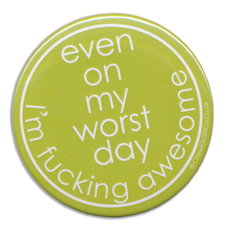 Even On My Worst Day I'm Fucking Awesome Magnet