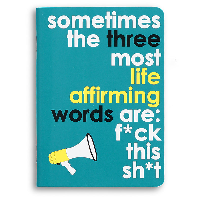 sometimes the three most life affirming words are - sweary notebook