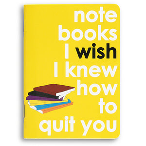 I wish I knew how to quit you - little notebook