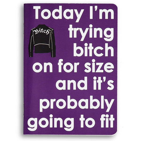 today I'm trying bitch on for size - sweary notebook