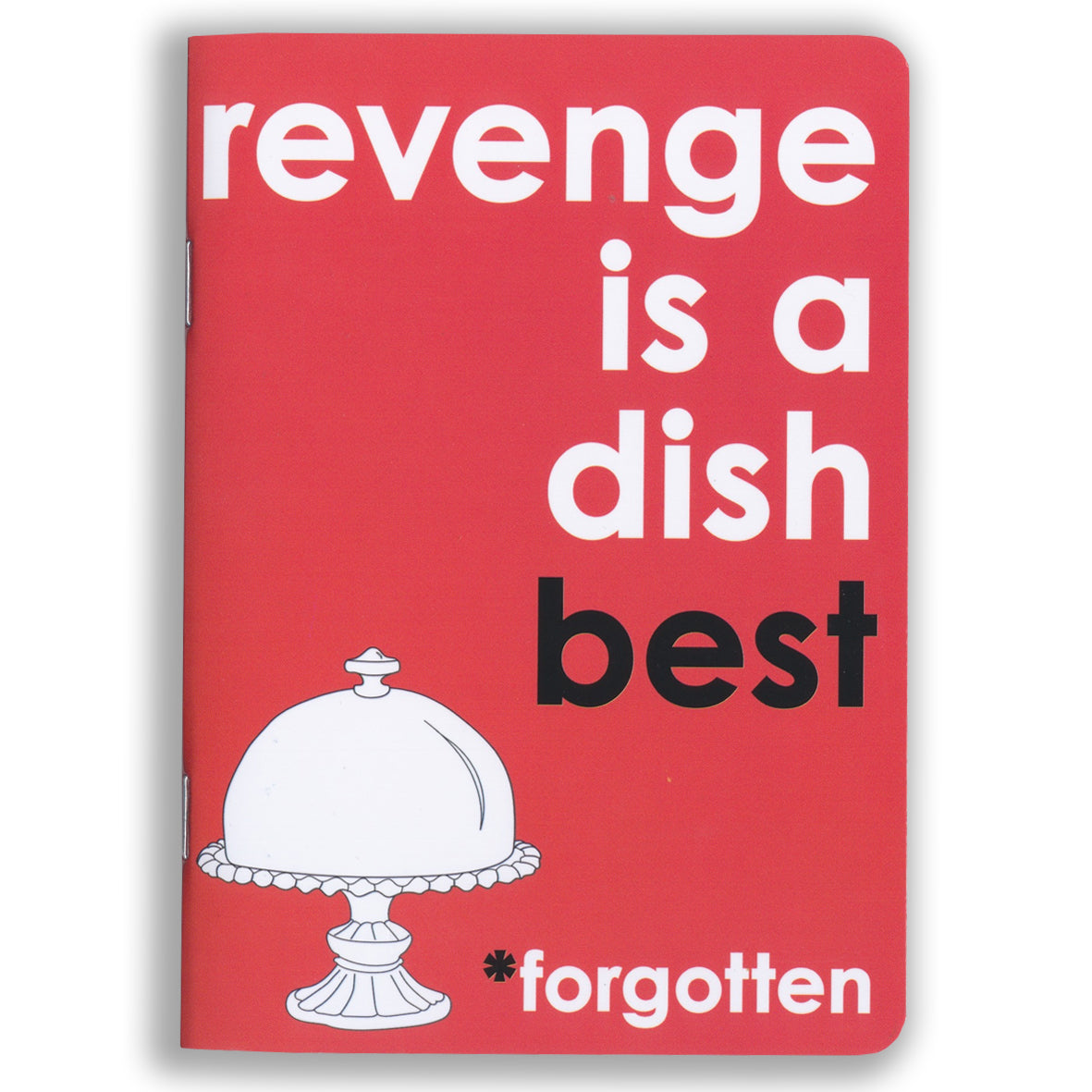 Revenge is a dish.... Notebook