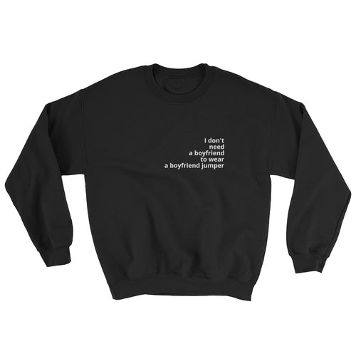 I DON'T NEED A BOYFRIEND - women's boyfriend fit sweatshirt (black)