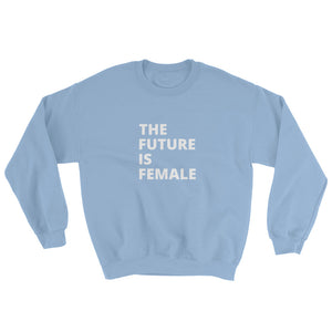 THE FUTURE IS FEMALE - women's boyfriend fit sweatshirt (white print on various colours)