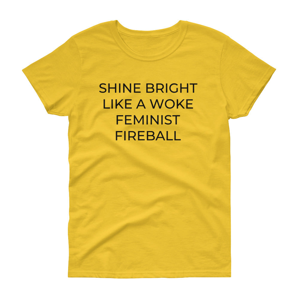 WOKE FEMINIST FIREBALL - women's short sleeve t-shirt (she-shirt) (black print on various colours)