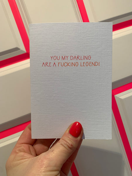 YOU MY DARLING ARE A FUCKING LEGEND CARD