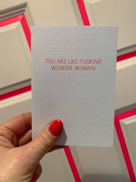 YOU ARE LIKE FUCKING WONDER WOMAN CARD