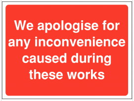 We Apologise For Inconvenience Construction Signs SSW0075