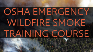CAL/OSHA Emergency Wildfire Smoke Safety Training Package #5 (1-500 Employees) - myCEcourse