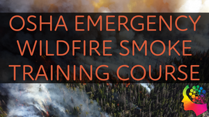 CAL/OSHA Emergency Wildfire Smoke Safety Training Package #6 (1-1,000 Employees) - myCEcourse