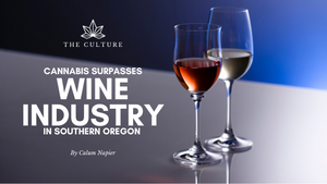 Cannabis Surpasses The Wine Industry In Southern Oregon