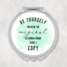 Be Yourself Because an Original is Worth More Than A Copy Compact Pocket Mirror