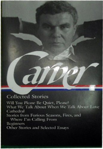 Raymond Carver: Collected Stories: Will You Please Be Quiet, Please? / What We Talk about When We Talk about Love / Cathedral / Stories ... / Other Stories & W (Library of America) - creative writing course
