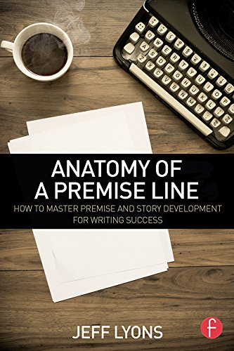 Anatomy of a Premise Line: How to Master Premise and Story Development for Writing Success - creative writing course