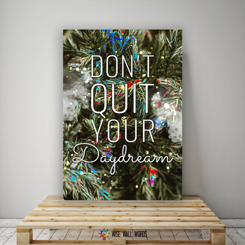 Home Decor Wall Art: Don't Quit Your Daydreams