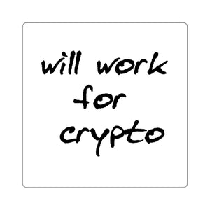 """Will Work For Crypto"" Square Sticker - General Crypto Store"