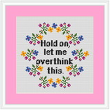 Hold On Let Me Overthink This Cross Stitch Kit. Funny Cross Stitch. Modern Embroidery.