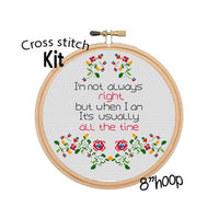Im Not Always Right But When I Am It's usually All Time Cross Stitch Kit