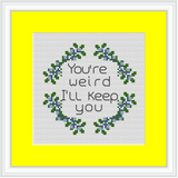 You're Weird I'll Keep You Cross Stitch Kit. Funny Cross Stitch. Modern Embroidery.