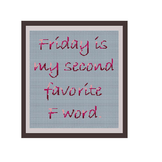 Friday Is My Second Favorite F Word Cross Stitch Pattern