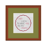 I Am Lucky To Have You As My Mom Cross Stitch Kit