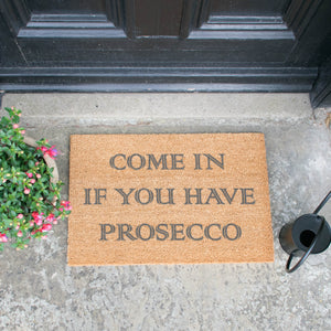 Come In If you Have Prosecco Grey Doormat