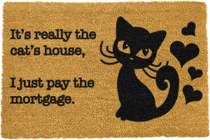 It's really the Cats House, I just pay the Mortgage Doormat