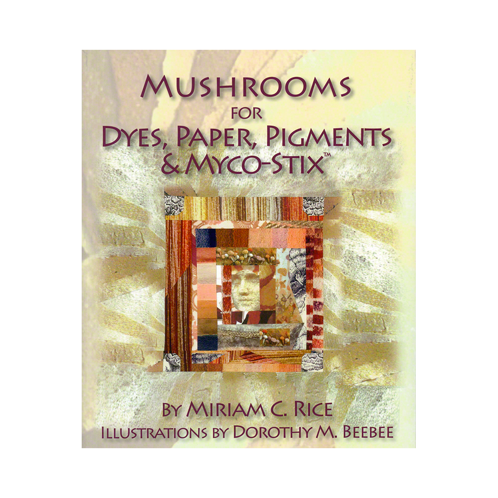 Mushrooms for Dyes, Paper, Pigments & Myco-Stix™