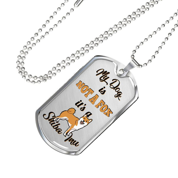 My dog is NOT A FOX it's a Shiba Inu - Dog Tag - Stubborn Shiba Co