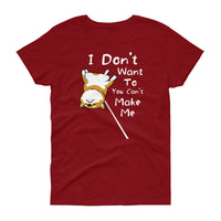 I Don't Want to You Can't Make Me - Women's short sleeve t-shirt