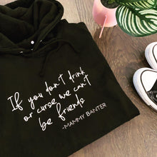 IF YOU DON'T DRINK - MAMMY BANTER HOODIE