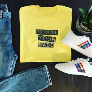 I'M NOT YOUR BABE TEE