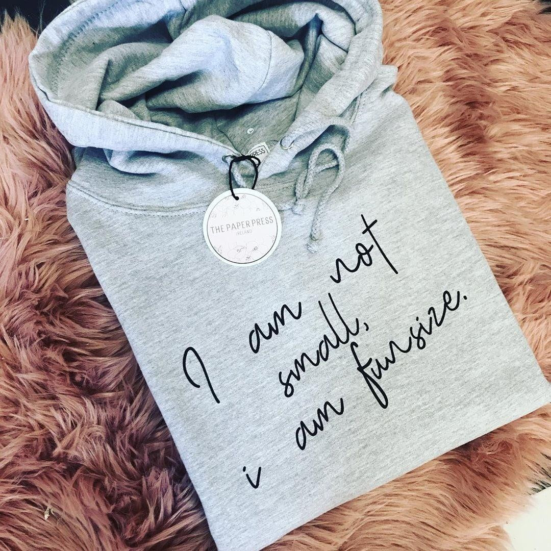 grey I am not small I am fun size hoodie - the paper press Ireland