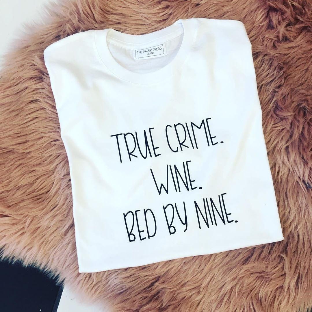TRUE CRIME. WINE. BED BY NINE.