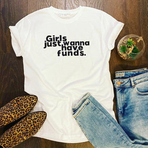 GIRLS JUST WANNA HAVE FUNDS TEE