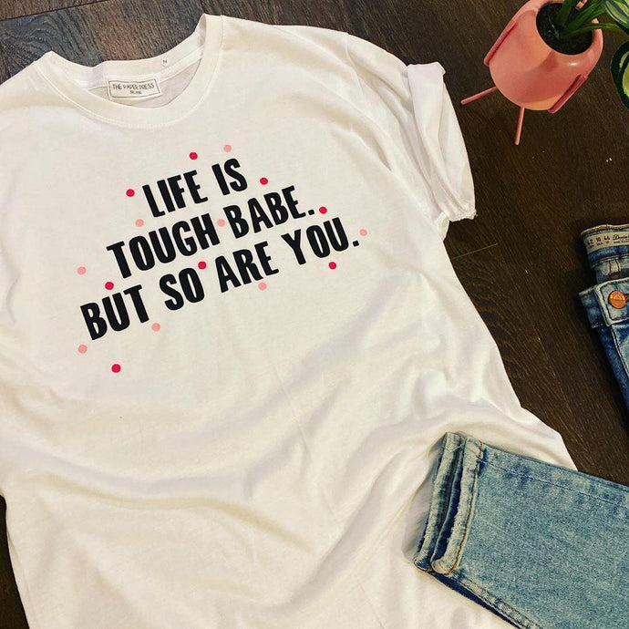 LIFE IS TOUGH BABE TEE