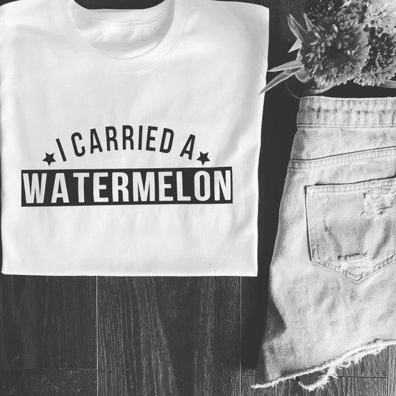 I carried a water melon slogan tee