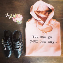 YOU CAN GO YOUR OWN WAY HOODIE