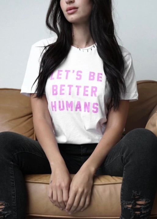 Let's Be Better Humans