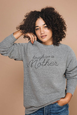 Tough As A Mother Sweatshirt {By The Bee & The Fox}