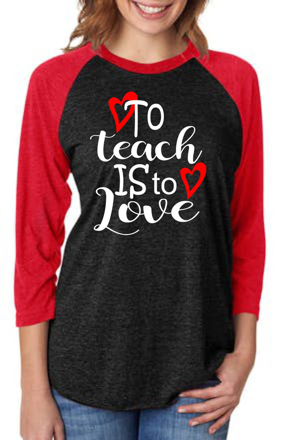 Valentines Raglan- To Teach is to Love
