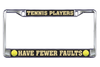 Tennis License Plate Frames- Tennis Players Have Fewer Faults