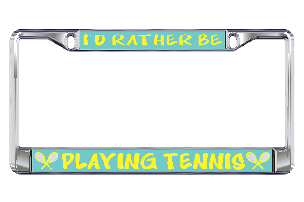 Tennis License Plate Frames-I'd Rather Be Playing Tennis!