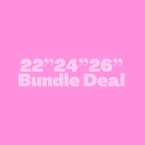 "22""24""26"" Bundle Deal (All textures)"