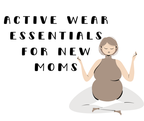 Active Wear Essentials for the New Mom