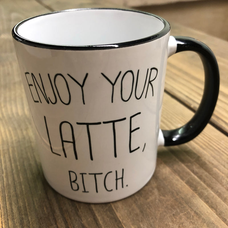 Enjoy your Latte, B*tch-Mug