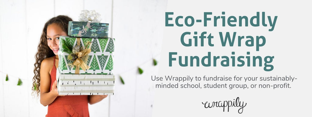 """Girl holding a stack of wrapped gifts and text that reads """"Eco-Friendly Gift Wrap Fundraising - Use Wrappily's eco-friendly products to fundraise for your sustainability-focused school, student group, or non-profit."""""""