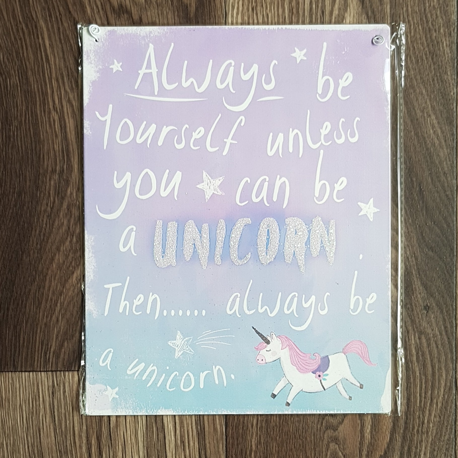 Always be yourself unless you can be a unicorn - hanging metal sign - The Future Image