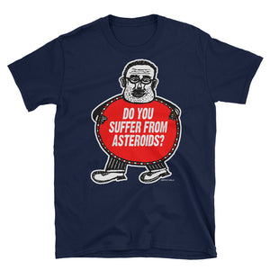 """Do You Suffer From Asteroids"" T-Shirt"
