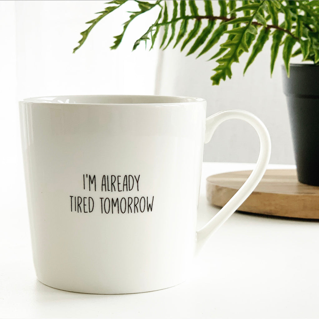 I'm Already Tired Tomorrow Mug