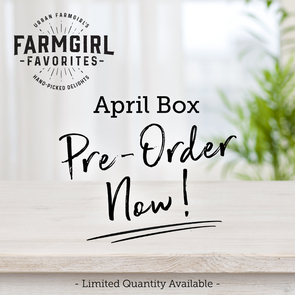 April Farmgirl Favorites Box **PRE-ORDER**